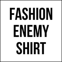fashionenemyshirt